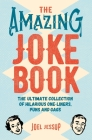 The Amazing Joke Book: The Ultimate Collection of Hilarious One-Liners, Puns and Gags Cover Image