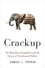 Crackup: The Republican Implosion and the Future of Presidential Politics Cover Image
