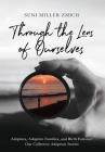 Through the Lens of Ourselves: Adoptees, Adoptive Families, and Birth Families: Our Collective Adoption Stories Cover Image