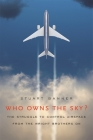 Who Owns the Sky?: The Struggle to Control Airspace from the Wright Brothers On Cover Image