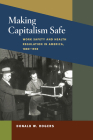 Making Capitalism Safe: Workplace Safety and Health Regulation in America, 1880-1940 (Working Class in American History) Cover Image