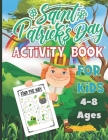 Saint Patrick's Day Activity Book For Kids Ages 4-8: A Fun Workbook For Toddlers and Preschools - Coloring Pages, Dot to Dot, Mazes, Counting Game and Cover Image