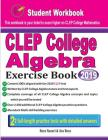 CLEP College Algebra Exercise Book: Student Workbook and Two Realistic CLEP College Algebra Tests Cover Image