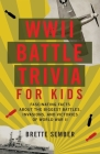 WWII Battle Trivia for Kids: Fascinating Facts about the Biggest Battles, Invasions, and Victories of World War II Cover Image