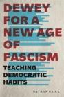 Dewey for a New Age of Fascism: Teaching Democratic Habits (Rhetoric and Democratic Deliberation #22) Cover Image