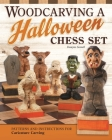 Woodcarving a Halloween Chess Set: Patterns and Instructions for Caricature Carving Cover Image