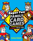 Super Fun Family Card Games: 75 Games for All Ages Cover Image