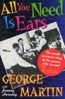 All You Need Is Ears: The Inside Personal Story of the Genius Who Created The Beatles Cover Image