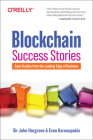 Blockchain Success Stories: Case Studies from the Leading Edge of Business Cover Image