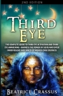 Third Eye: The Complete Guide to Third Eye Activation and Third Eye Awakening - Harness the Power of Seers And Enter Inner Realms Cover Image