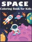 Space Coloring Book For Kids: Fantastic Outer Space Coloring with Planets, Astronauts, Space Ships, Rockets Solar System (Little Kids First Big Book Cover Image