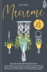Macramé: The Ultimate Collection Of 50 Projects With Tips And Tricks To Master Macramé, Design Stunning Patterns And Give A Sty Cover Image
