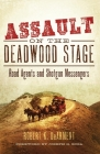 Assault on the Deadwood Stage: Road Agents and Shotgun Messengers Cover Image