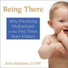 Being There Lib/E: Why Prioritizing Motherhood in the First Three Years Matters Cover Image