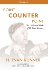 The Collected Works of H. Evan Runner, Vol. 3: Point Counter Point Cover Image