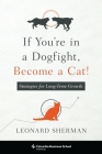 If You're in a Dogfight, Become a Cat!: Strategies for Long-Term Growth (Columbia Business School Publishing) Cover Image