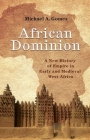 African Dominion: A New History of Empire in Early and Medieval West Africa Cover Image