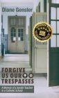 Forgive Us Our Trespasses: A Memoir of a Jewish Teacher in a Catholic School Cover Image