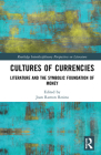 Cultures of Currencies: Literature and the Symbolic Foundation of Money (Routledge Interdisciplinary Perspectives on Literature) Cover Image
