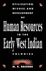 Utilization, Misuse, and Development of Human Resources in the Early West Indian Colonies Cover Image