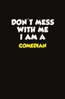 Don't Mess With Me I Am A Comedian: Career journal, notebook and writing journal for encouraging men, women and kids. A framework for building your ca Cover Image
