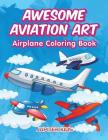 Awesome Aviation Art: Airplane Coloring Book Cover Image