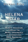 Helena Star: An Epic Adventure Through the Murky Underworld of International Drug Smuggling Cover Image