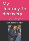 My Journey To Recovery: Celebrating 20 Years Of Being Sober From Mental Health Illness Cover Image