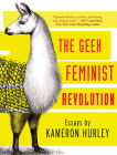 Geek Feminist Revolution: Essays on Subversion, Tactical Profanity, and the Power of the Media Cover Image