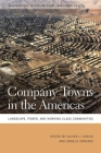 Company Towns in the Americas: Landscape, Power, and Working-Class Communities (Geographies of Justice and Social Transformation #4) Cover Image