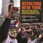 Revolting New York: How 400 Years of Riot, Rebellion, Uprising, and Revolution Shaped a City (Geographies of Justice and Social Transformation #38) Cover Image