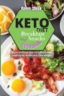 Keto Diet Cookbook: FOR BREAKFAST AND SNACKS: Quick and Easy Low-carb Homemade cooking for Health and Lose-weight Cover Image