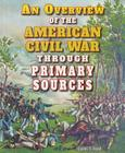An Overview of the American Civil War Through Primary Sources Cover Image