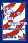 The Founders, the Constitution, and Public Administration: A Conflict in World Views Cover Image