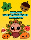 Happy Thanksgiving: Super Cute Coloring Pages Activity Book For A Toddler Kid To Color In Large Print Size Cover Image