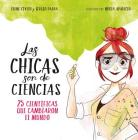 Las chicas son de ciencias: 25 científicas que cambiaron el mundo / Science Is a  Girl's Thing Cover Image
