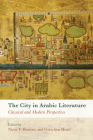 The City in Arabic Literature: Classical and Modern Perspectives Cover Image