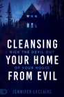 Cleansing Your Home From Evil: Kick the Devil Out of Your House Cover Image