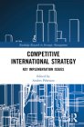 Competitive International Strategy: Key Implementation Issues (Routledge Research in Strategic Management) Cover Image