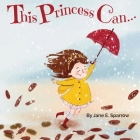 This Princess Can: An Inspirational Bedtime Story Book for Girls Cover Image