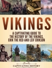 Vikings: A Captivating Guide to the History of the Vikings, Erik the Red and Leif Erikson Cover Image