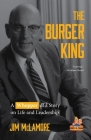 The Burger King: A Whopper of a Story on Life and Leadership (for Fans of Company History Books Like My Warren Buffett Bible or Elon Mu Cover Image