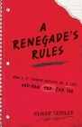 A Renegade's Rules: How a 'C' Student Created An 'A' Life, and How You Can, Too. Cover Image