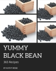 365 Yummy Black Bean Recipes: A Yummy Black Bean Cookbook from the Heart! Cover Image
