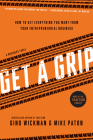Get a Grip: How to Get Everything You Want from Your Entrepreneurial Business Cover Image