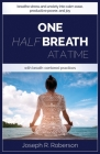 One Half-Breath At A Time: How To Turn Stress & Anxiety Into Calm Ease, Productive Power, And Joy With Breath-Centered Practices Cover Image
