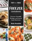 Fast to the Table Freezer Cookbook: Freezer-Friendly Recipes and Frozen Food Shortcuts Cover Image