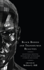 Black Bodies and Transhuman Realities: Scientifically Modifying the Black Body in Posthuman Literature and Culture Cover Image