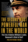 The Second Most Powerful Man in the World: The Life of Admiral William D. Leahy, Roosevelt's Chief of Staff Cover Image