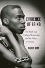 Evidence of Being: The Black Gay Cultural Renaissance and the Politics of Violence Cover Image